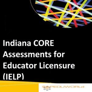 Indiana CORE Assessments for Educator Licensure (IELP)