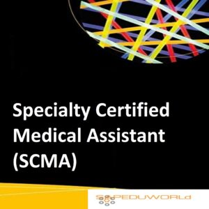 Specialty Certified Medical Assistant (SCMA)